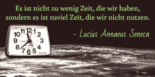 Es ist nicht zu wenig Zeit, die wir haben, sondern es ist zuviel Zeit, die wir nicht nutzen. - ein Zitat von Lucius Anneus Seneca zum Thema Störung der Konzentration